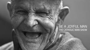 BE A JOYFUL MAN