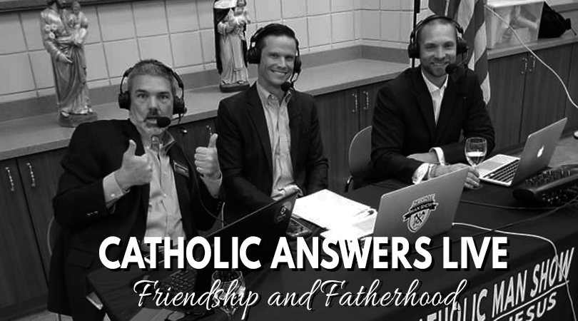 Catholic Answers - Friendship and Fatherhood - The Catholic